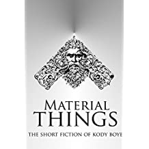 Material Things: The Short Fiction of Kody Boye
