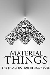 Material Things: The Short Fiction of Kody Boye