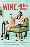 Wine: All the Time: The Casual Guide to Confident Drinking