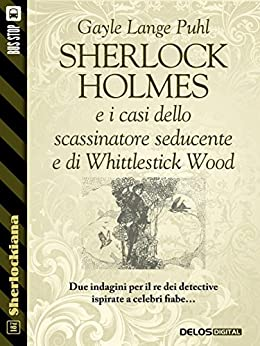 Sherlock Holmes e i casi dello scassinatore seducente e di Whittlestick Wood (Sherlockiana) di [Gayle Lange Puhl]
