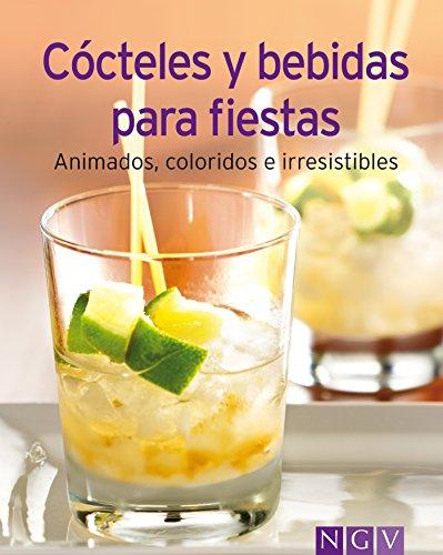 Cócteles y bebidas para fiestas: Nuestras 100 mejores recetas en un solo libro por Naumann & Göbel Verlag