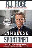 L'Inglese Spontaneo: Con Il Metodo Di Effortless English Impari a Parlare L'Inglese Come Un Nativo