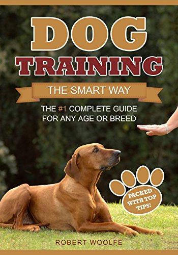 Dog Training: The Smart Way: The #1 Complete Guide for Any Age or Breed (+ 3 FREE GUIDES) (English Edition)