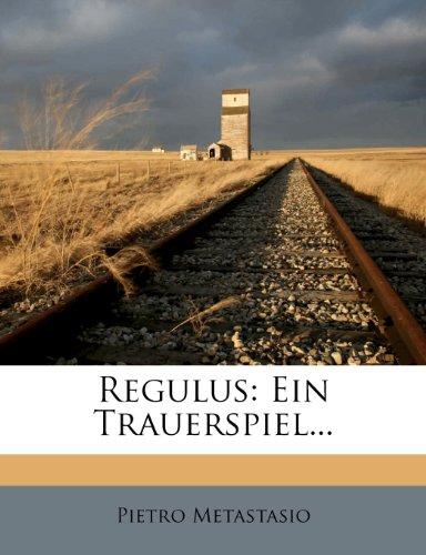 Regulus: Ein Trauerspiel...