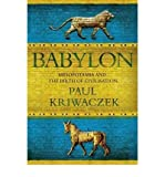 [(Babylon: Mesopotamia and the Birth of Civilization)] [ By (author) Paul Kriwaczek ] [July, 2010] -