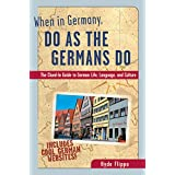 When in Germany, Do as the Germans Do: The Clued-in Guide to German Life, Language and Culture (When In... Do as the Locals Do)
