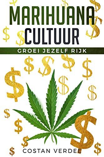 Marihuana Cultuur: Groei Jezelf Rijk (Dutch Edition)