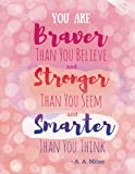 You Are Braver Than You Believe and Stronger Than You Seem and Smarter Than You Think - A. A. Milne - Dotted Journal: Pink Notebook (Dotted Journals To Write In)