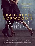 Craig Revel Horwood's Ballroom Dancing: A Strictly Fantastic Step-by-Step Guide to Mastering All Your Favourite Dance Moves (Teach Yourself - General)