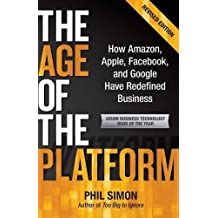 The Age of the Platform: How Amazon, Apple, Facebook, and Google Have Redefined Business by Phil Simon (2011-10-22)