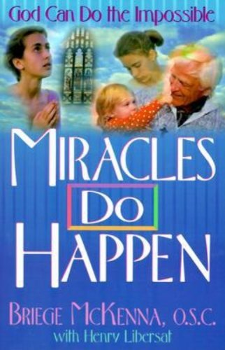 Miracles Do Happen: God Can Do the Impossible por Briege Mckenna