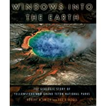 Windows into the Earth: The Geologic Story of Yellowstone and Grand Teton National Parks