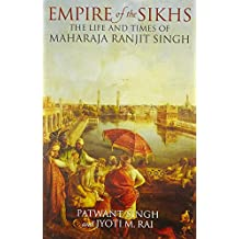 Empire of the Sikhs: The Life and Times of Maharaja Ranjit Singh Revised Edition