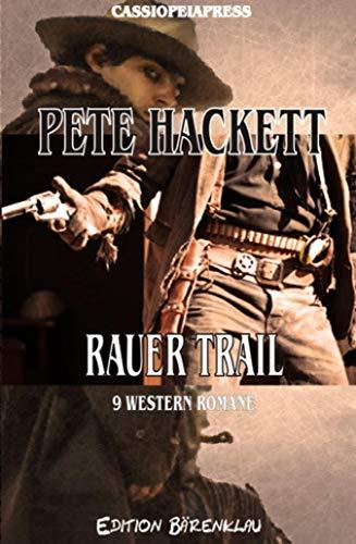Rauer Trail - 9 Western Romane: 1092 Taschenbuchseiten Cassiopeiapress Spannung/ Edition Bärenklau
