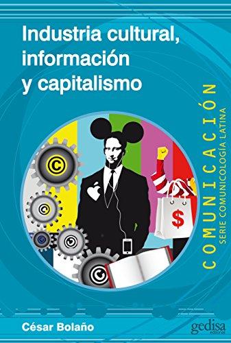 Industria cultural, información y capitalismo (Comunicación / Comunicologí Alatina) por César Bolaño