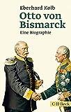 Otto von Bismarck: Eine Biographie