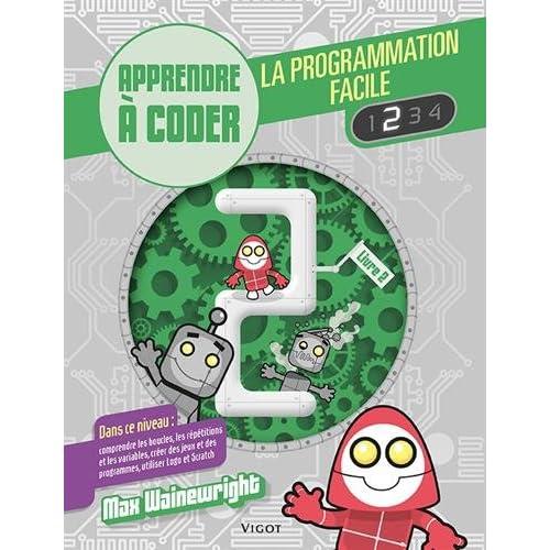 La programmation facile : Apprendre à coder, Livre 2