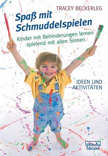 Spaß mit Schmuddelspielen: Kinder mit Behinderungen lernen spielend mit allen Sinnen - Ideen und Aktivitäten