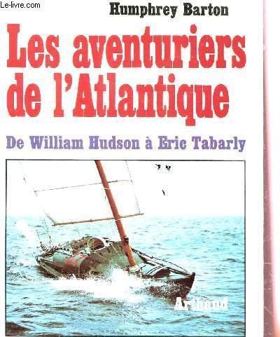 Les aventuriers de l'Atlantique : De William Hudson  Eric Tabarly