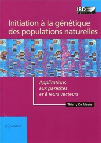 Initiation à la génétique des populations naturelles : Applications aux parasites et à leurs vecteurs (1Cédérom) de Thierry De Meeûs (31 janvier 2013) Broché