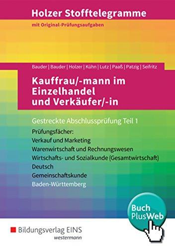 Holzer Stofftelegramme Baden-Württemberg - Kauffrau/-mann im Einzelhandel und Verkäufer/-in: Gestreckte Abschlussprüfung Teil 1: Aufgabenband