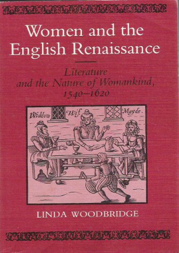 Women and the English Renaissance: Literature and the Nature of Womankind, 1540 to 1620