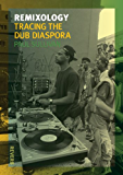 Remixology: Tracing the Dub Diaspora