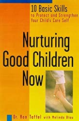 Nurturing Good Children Now: 10 Basic Skills to Protect and Strengthen Your Child's Core Self by Ron Taffel (1999-02-01)