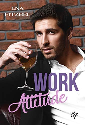 Work Attitude - L'intégrale: Parce qu'il ne faut pas mélanger plaisir et travail ! par Ena Fitzbel