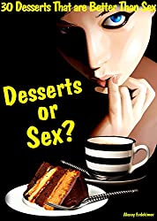 30 Desserts That are Better Than Sex: Dessert or Sex?