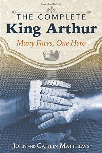 the-complete-king-arthur-many-faces-one-hero
