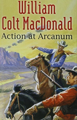 Action at Arcanum (Gunsmoke Westerns) Facsimile edition by MacDonald, William Colt (2008) Hardcover