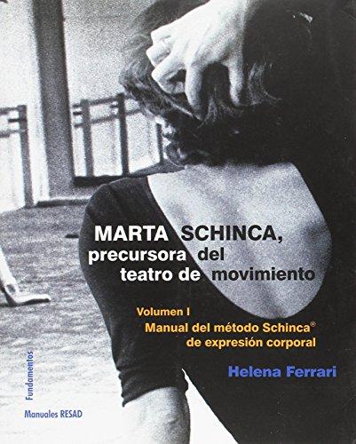 Marta Schinca, precursora del teatro de movimiento. Manual del método Schinca de expresión corporal - Volumen 1 (Arte / Teoría teatral)