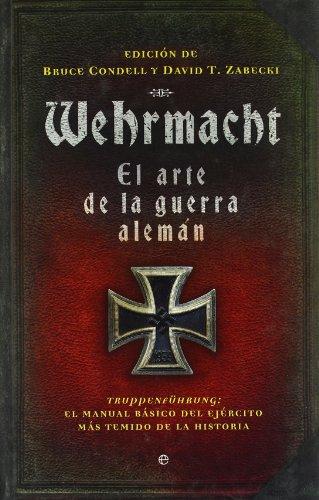 Wehrmacht, el arte de la guerra alemán : Truppenführung : el manual básico del ejército más temido de la historia Cover Image