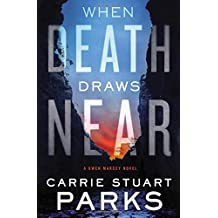 When Death Draws Near (A Gwen Marcey Novel) by Carrie Stuart Parks (2016-08-02)