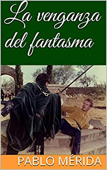 La venganza del fantasma (Spanish Edition) par [Román, Pablo Mérida de San]
