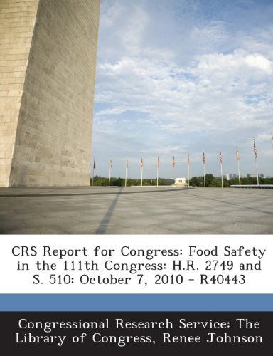 Crs Report for Congress: Food Safety in the 111th Congress: H.R. 2749 and S. 510: October 7, 2010 - R40443