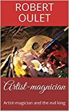 Artist-magnician: Artist-magician and the evil king (first Book 1) (English Edition)