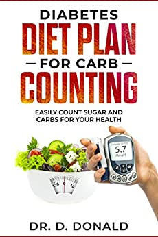 Diabetes Diet Plan For Carb Counting: Easy Count Sugar and Carbs For Your Health (English Edition) par [Donald, Daniel]