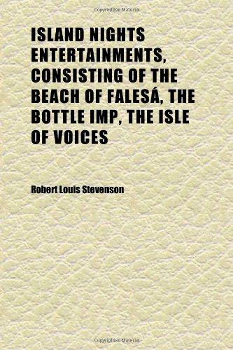 Island Nights Entertainments, Consisting of the Beach of Falesá, the Bottle Imp, the Isle of Voices