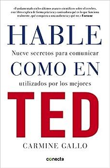 Hable como en TED: Nueve secretos para comunicar utilizados por los mejores de [Gallo, Carmine]