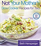 Not Your Mother's Slow Cooker Recipes for Two: For the Small Slow Cooker