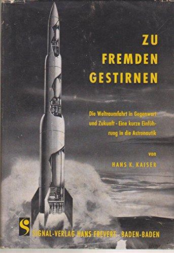 Zu fremden Gestirnen. Die Weltraumfahrt in Gegenwart und Zukunft. Eine kurze Einführung in die Astronautik.