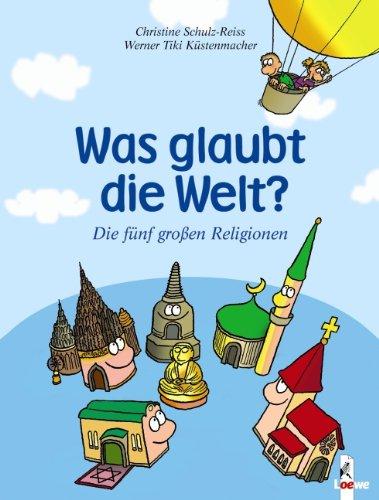 Was glaubt die Welt?: Die fünf grossen Religionen