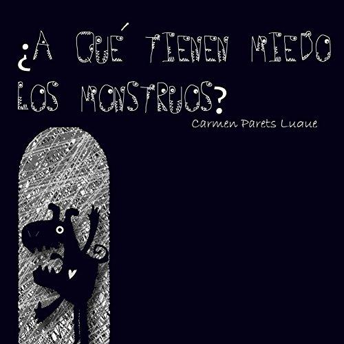 ¿A qué tienen miedo los monstruos?: Cuento Infantil para vencer el miedo a los monstruos por Carmen Luque
