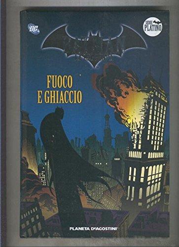 Batman la leggenda serie Platino numero 09: Fuoco e Ghiaccio (edicio en italiano)