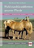 Wohlstandskrankheiten unserer Pferde: Diabetes, Metabolisches Syndrom, Cushing, Prävention, Diagnose, Therapie