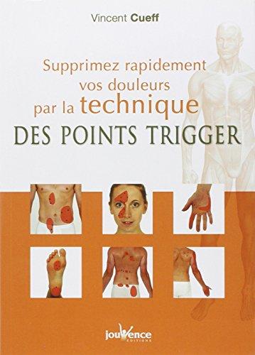 Supprimez rapidement vos douleurs par la technique des points trigger