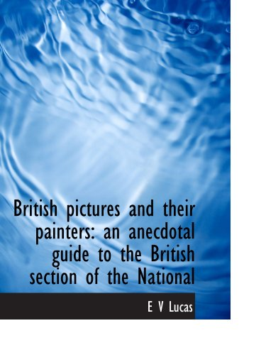 British pictures and their painters: an anecdotal guide to the British section of the National