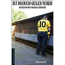 """""""Ist doch ein geiler Verein"""": Reisen in die Fußballprovinz"""